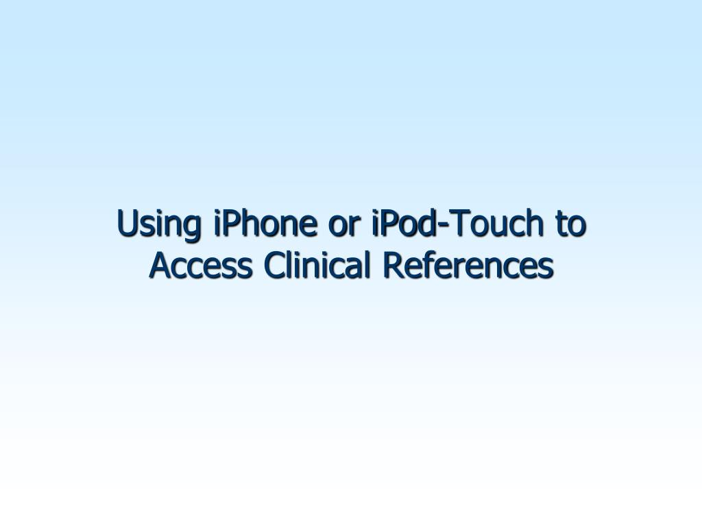 Using iPhone or iPod-Touch to Access Clinical References
