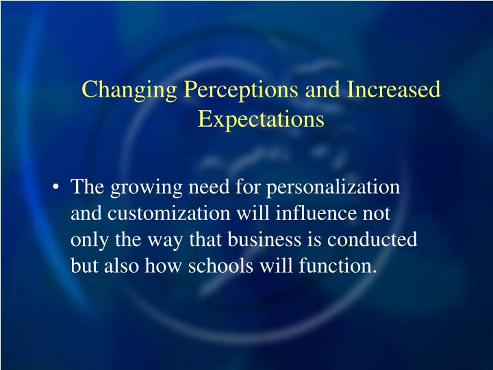 Changing Perceptions and Increased Expectations
