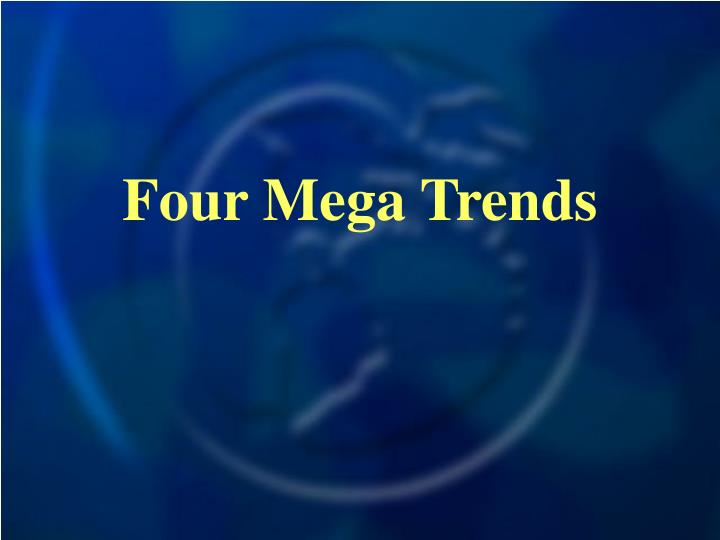Four Mega Trends
