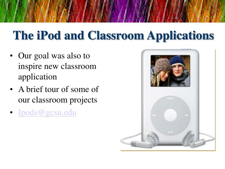 The iPod and Classroom Applications