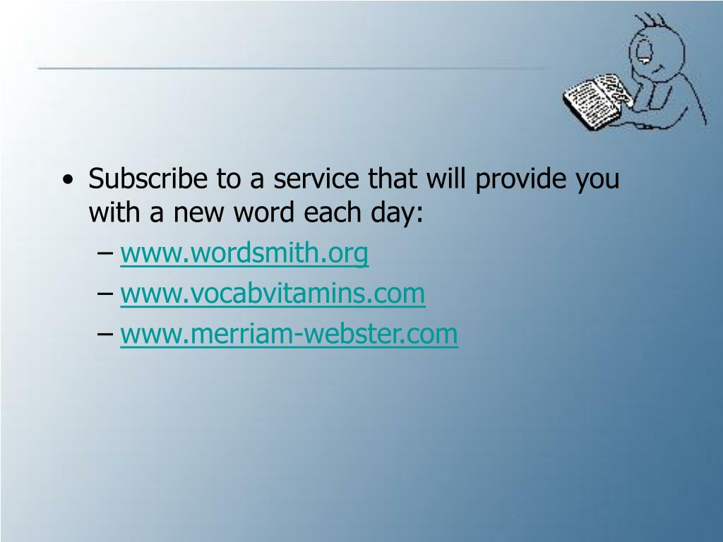Subscribe to a service that will provide you with a new word each day: