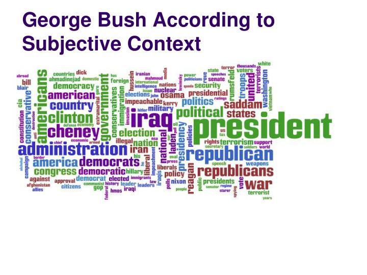 George Bush According to Subjective Context