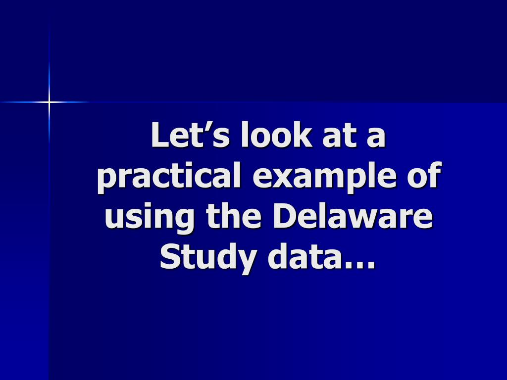 Let's look at a practical example of using the Delaware Study data…