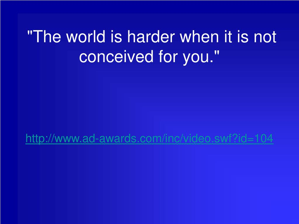 """The world is harder when it is not conceived for you."""