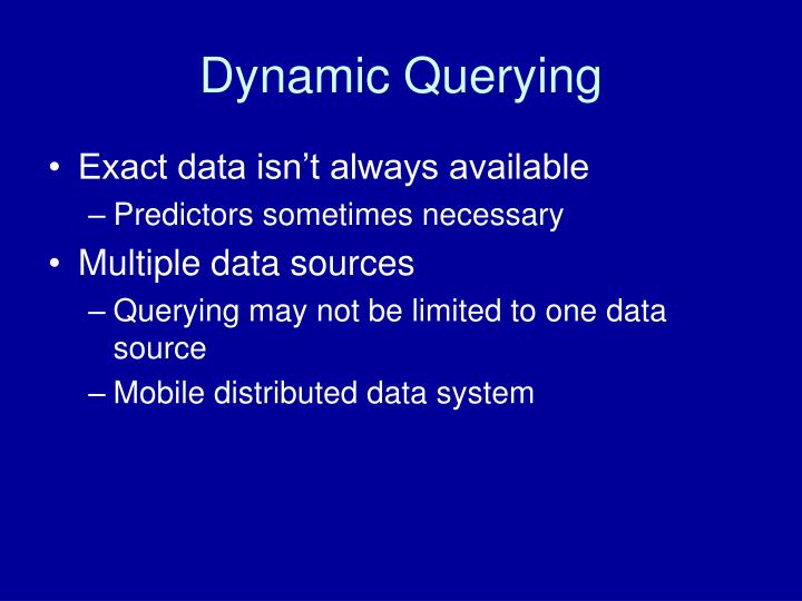 Dynamic Querying