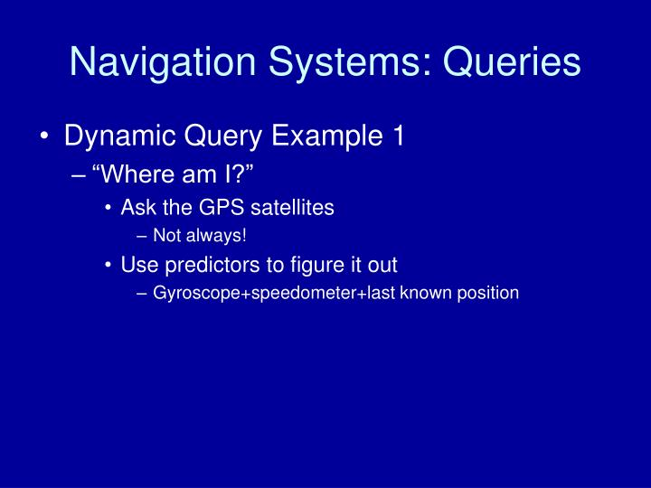 Navigation Systems: Queries