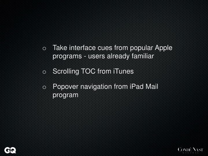 Take interface cues from popular Apple programs - users already familiar