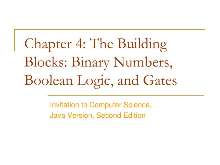 Chapter 4 the building blocks binary numbers boolean logic and gates