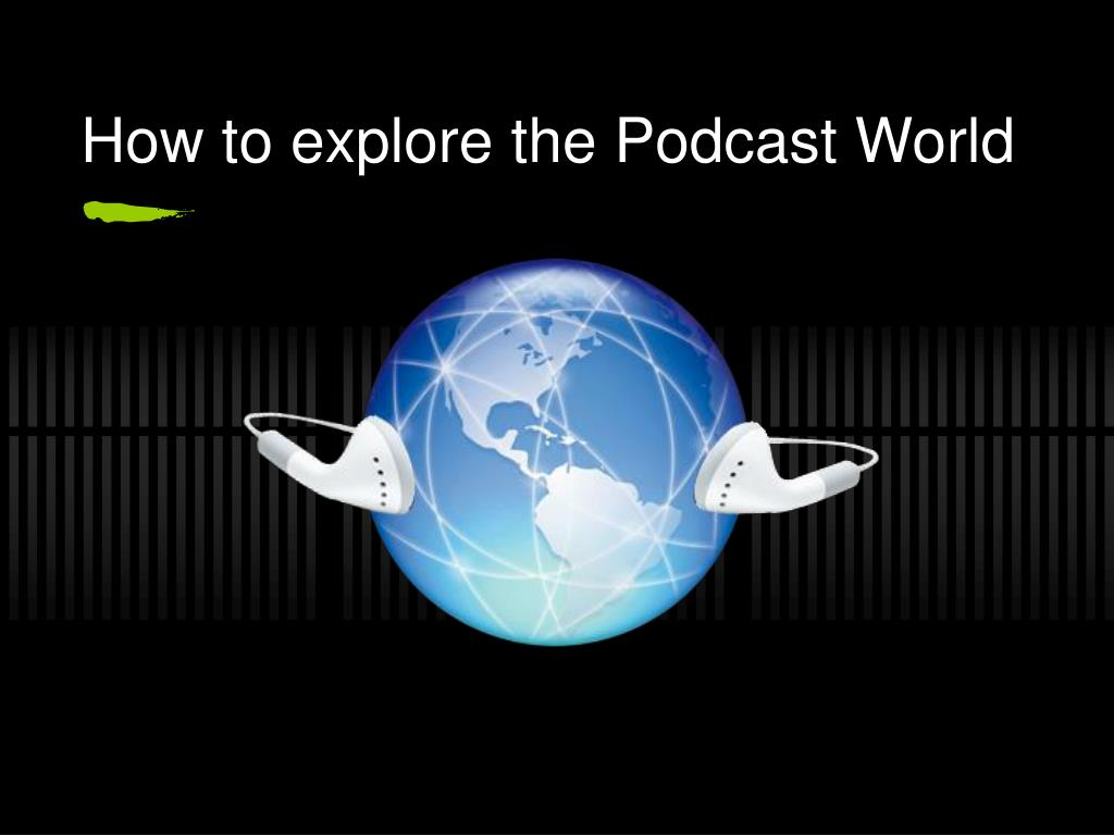 How to explore the Podcast World