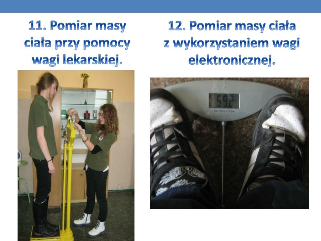 12. Pomiar masy ciała z wykorzystaniem wagi elektronicznej.