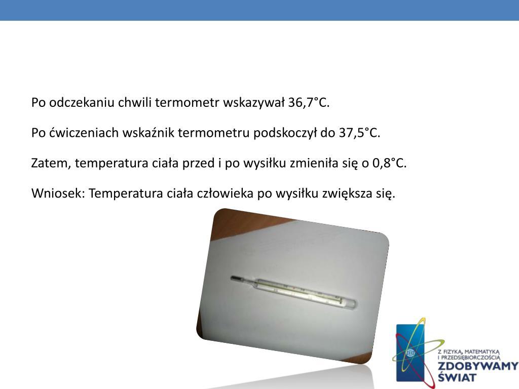 Po odczekaniu chwili termometr wskazywał 36,7°C.