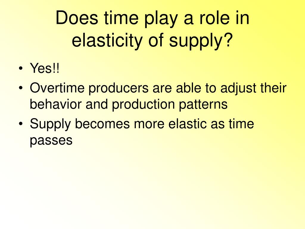 Does time play a role in elasticity of supply?