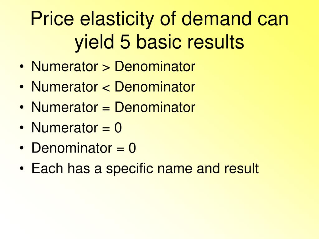 Price elasticity of demand can yield 5 basic results