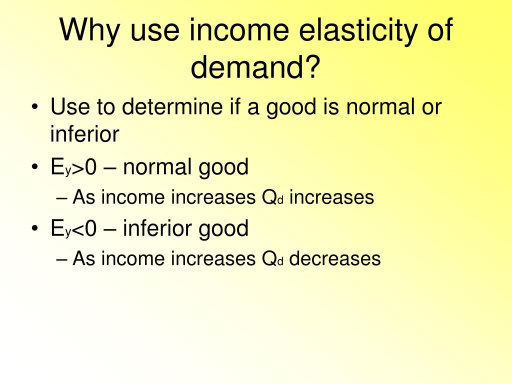 Why use income elasticity of demand?