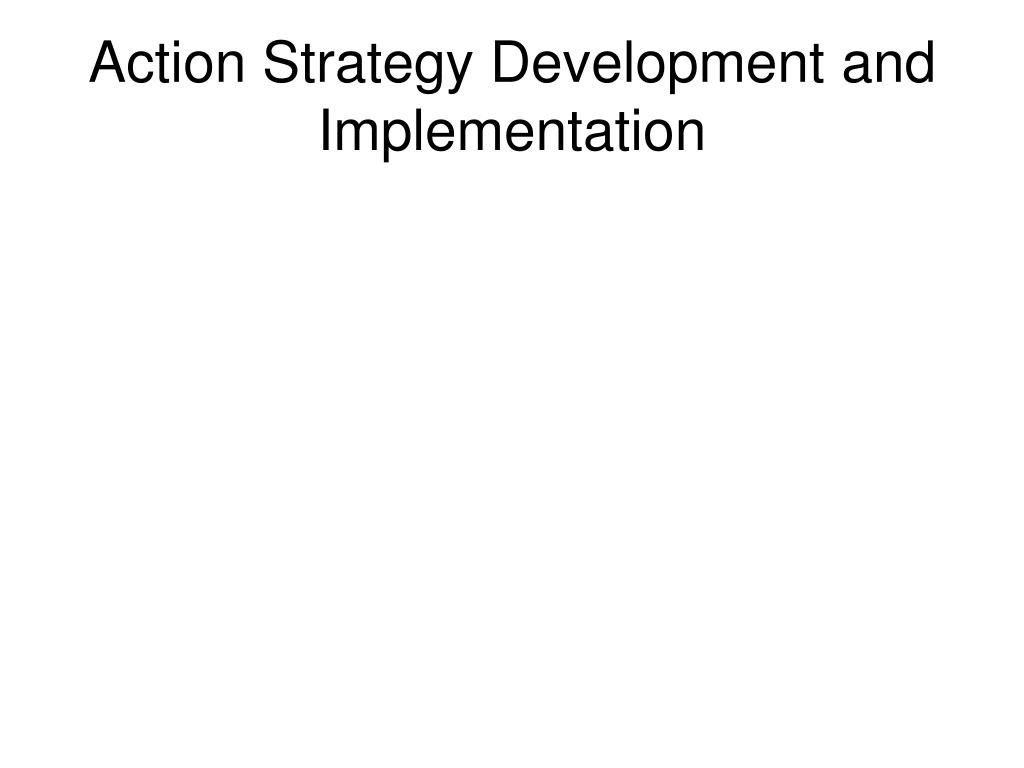 Action Strategy Development and Implementation