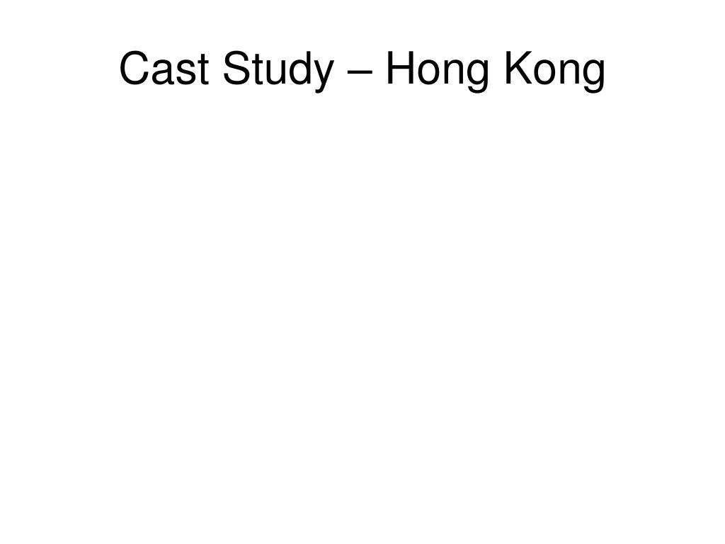 Cast Study – Hong Kong