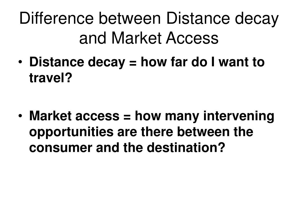 Difference between Distance decay and Market Access