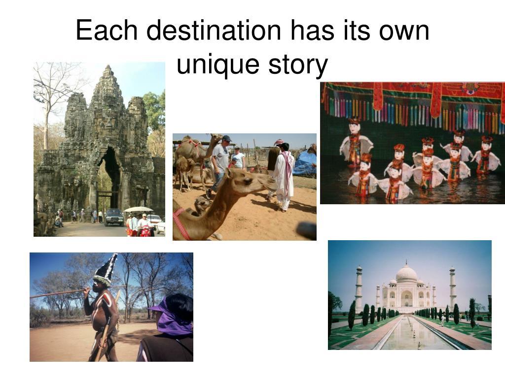 Each destination has its own unique story