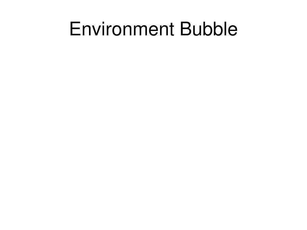 Environment Bubble