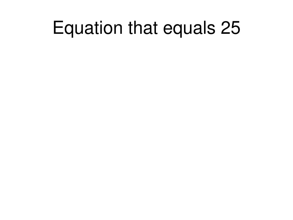 Equation that equals 25