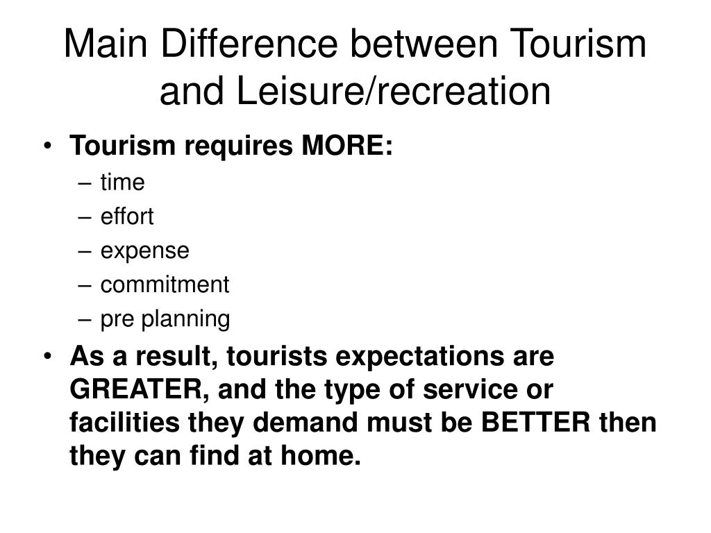 Main Difference between Tourism and Leisure/recreation