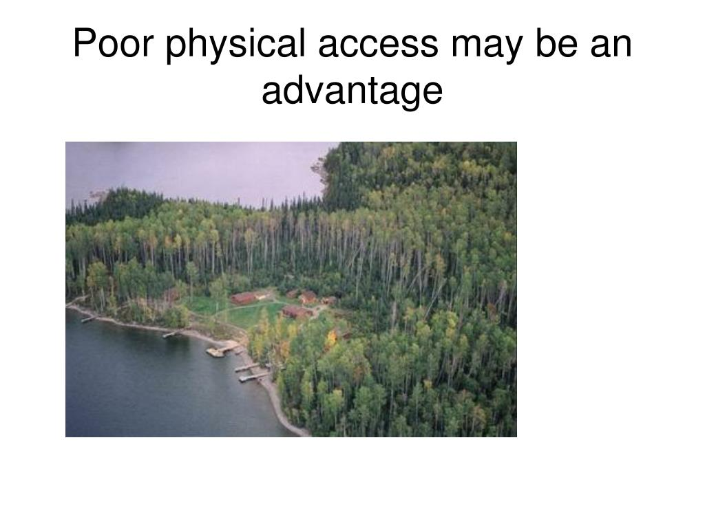 Poor physical access may be an advantage