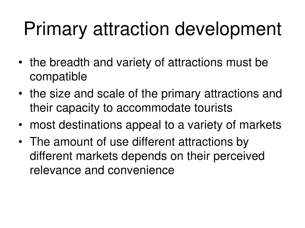 Primary attraction development