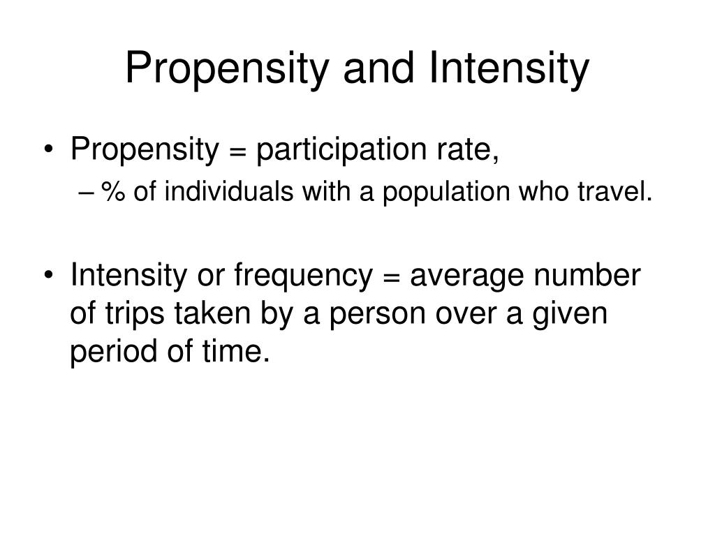 Propensity and Intensity