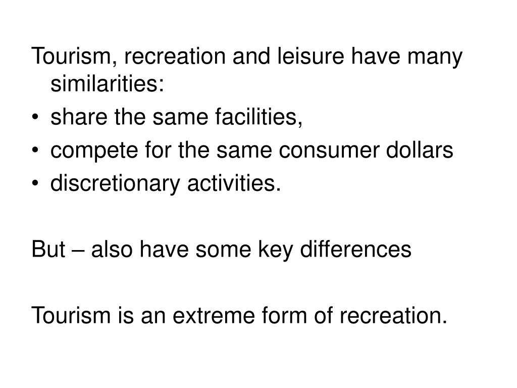 Tourism, recreation and leisure have many similarities: