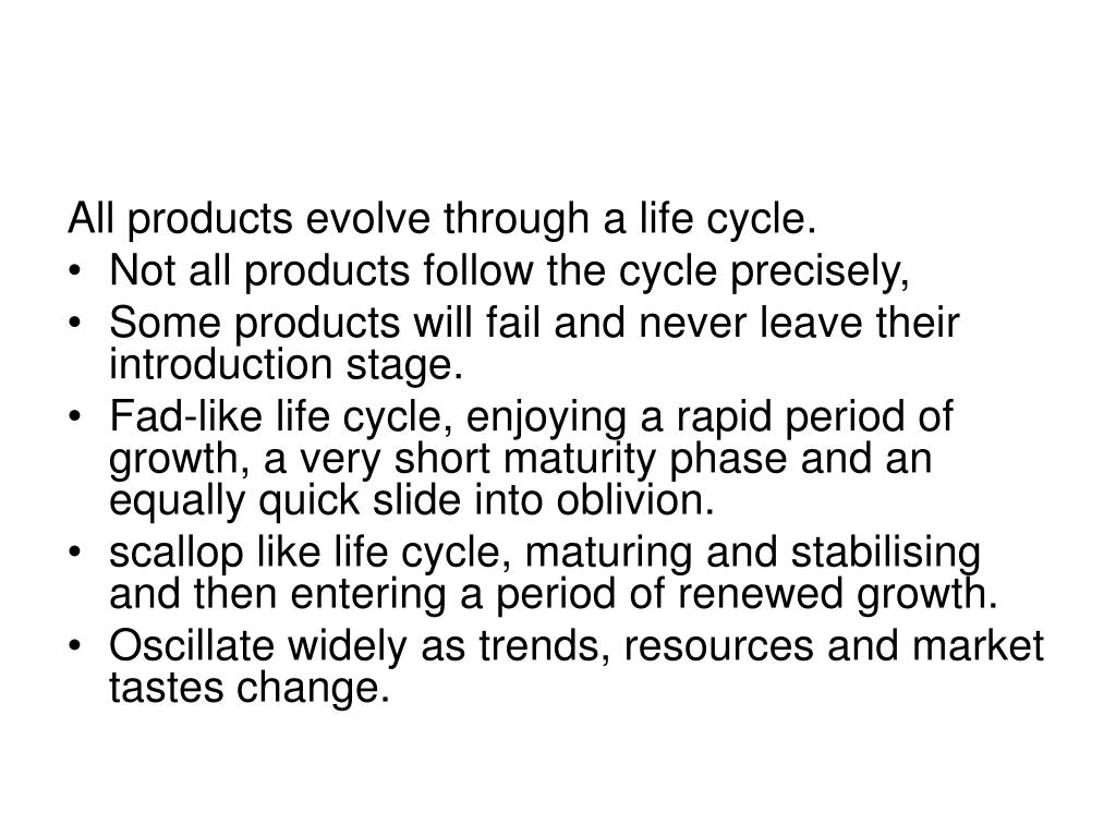 All products evolve through a life cycle.