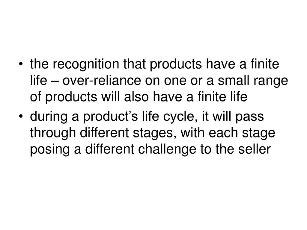 the recognition that products have a finite life – over-reliance on one or a small range of products will also have a finite life
