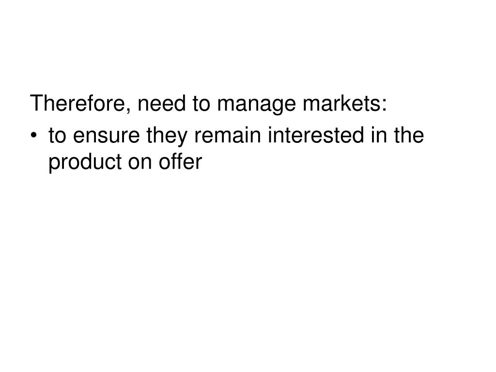 Therefore, need to manage markets: