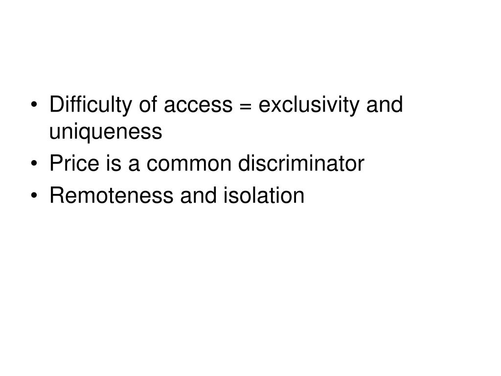 Difficulty of access = exclusivity and uniqueness