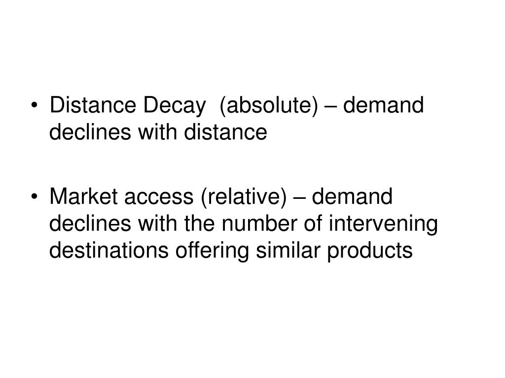 Distance Decay  (absolute) – demand declines with distance