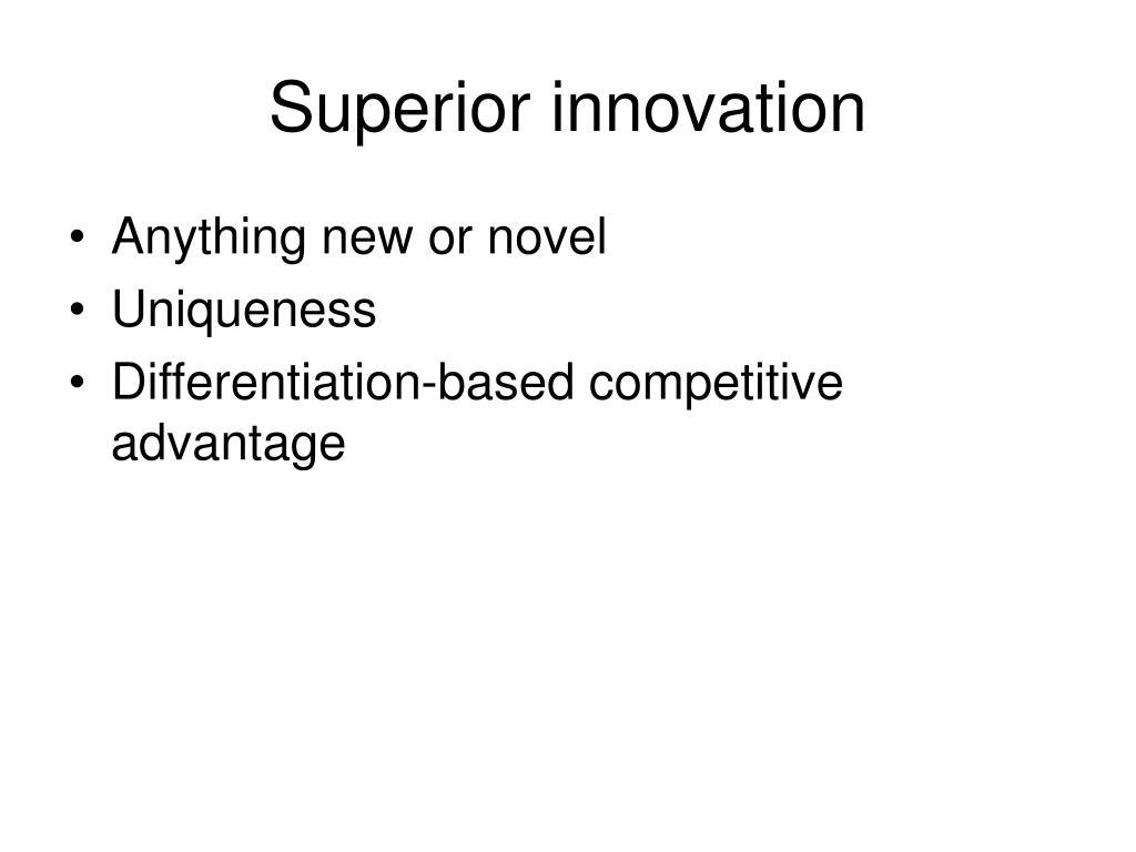 Superior innovation
