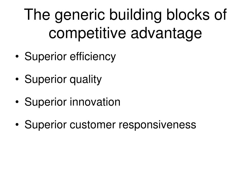 The generic building blocks of competitive advantage