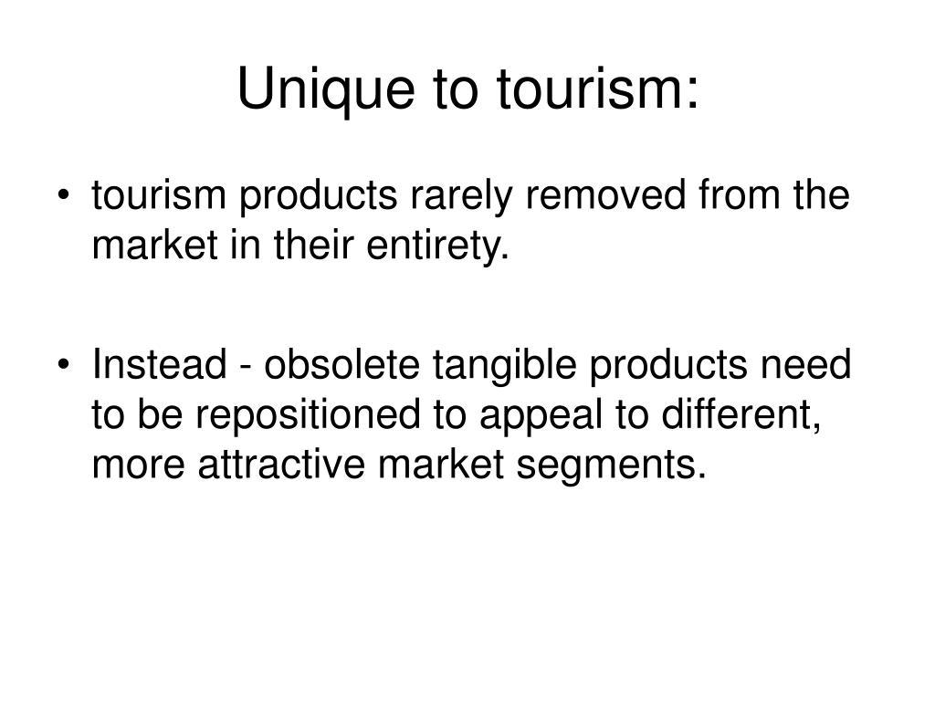 Unique to tourism: