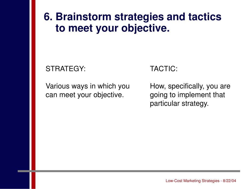 6. Brainstorm strategies and tactics