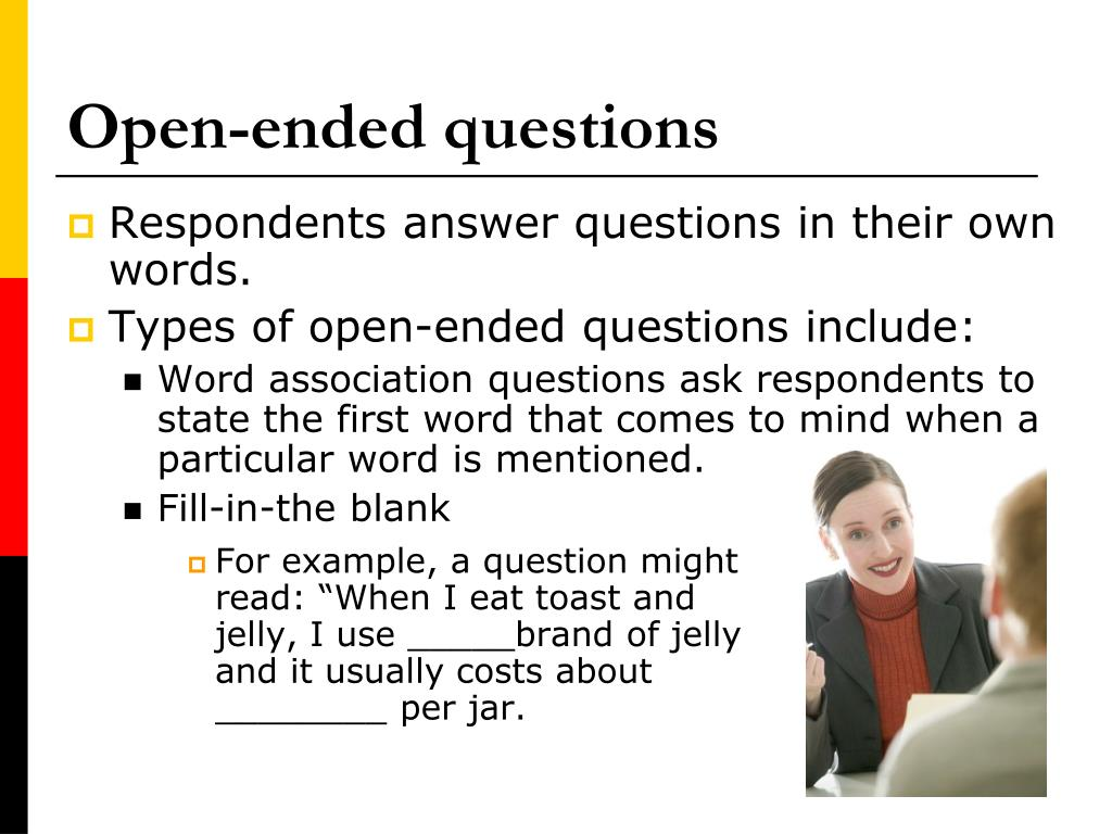 Respondents answer questions in their own words.