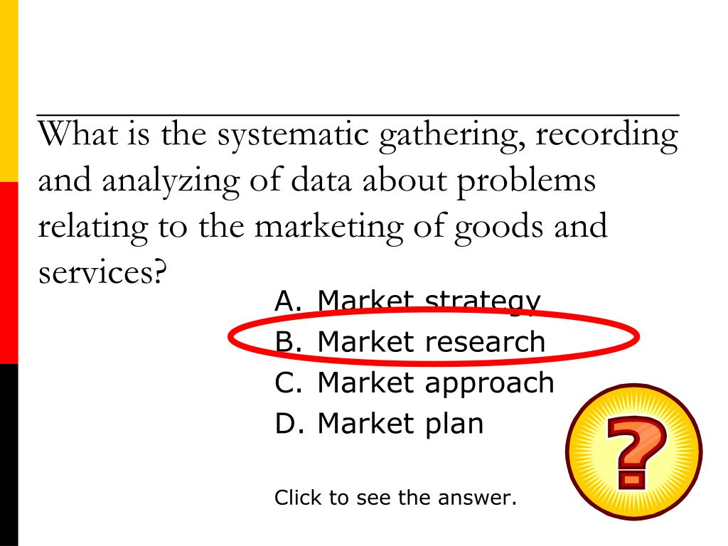 What is the systematic gathering, recording and analyzing of data about problems relating to the marketing of goods and services?