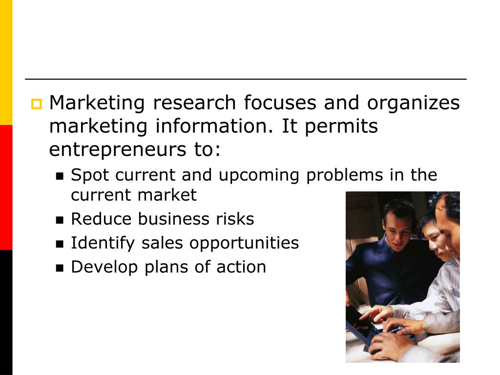 Marketing research focuses and organizes marketing information. It permits entrepreneurs to: