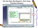 on the new workbench click view creation wizard