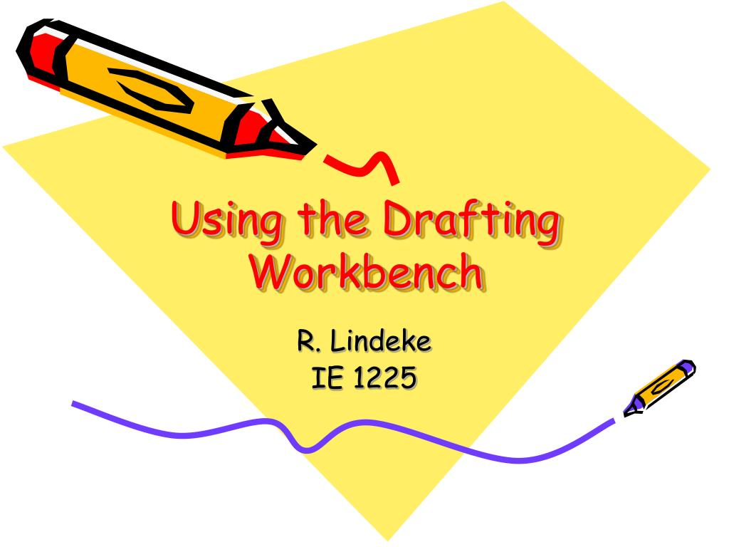 Using the Drafting Workbench