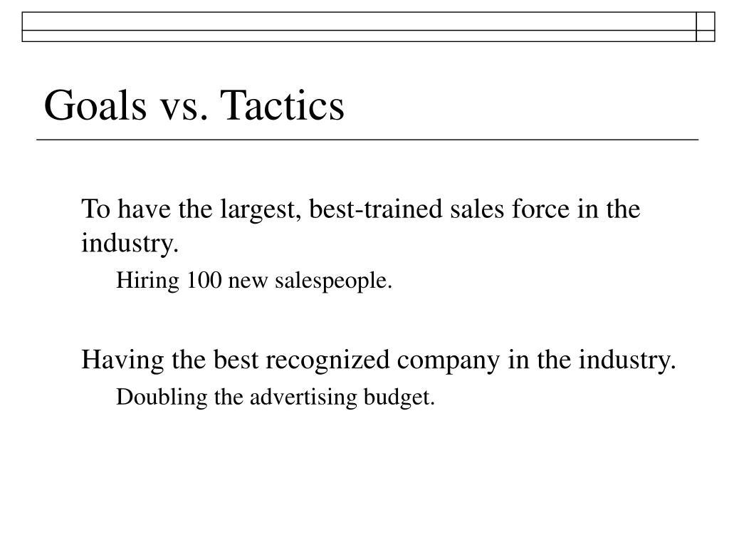 Goals vs. Tactics