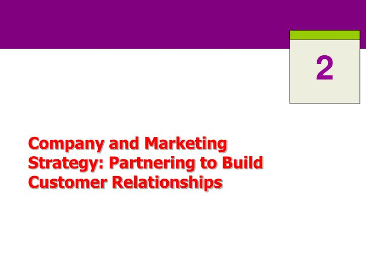 Company and marketing strategy partnering to build customer relationships l.jpg
