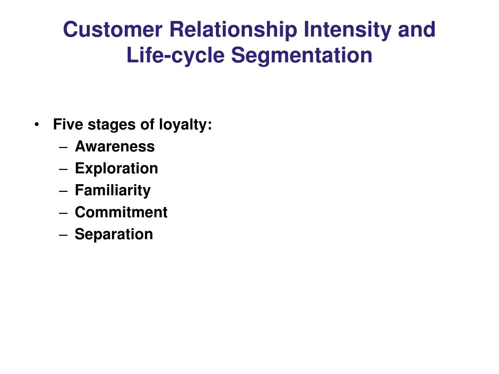 Customer Relationship Intensity and Life-cycle Segmentation