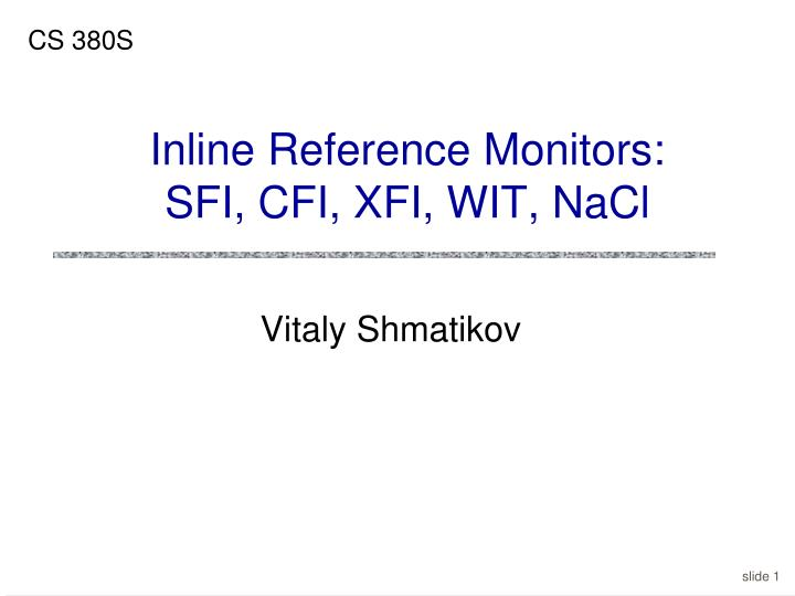 Inline reference monitors sfi cfi xfi wit nacl