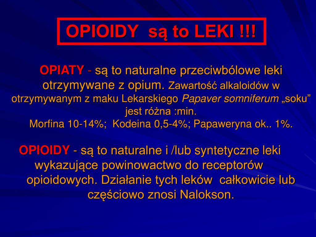 OPIOIDY  są to LEKI !!!