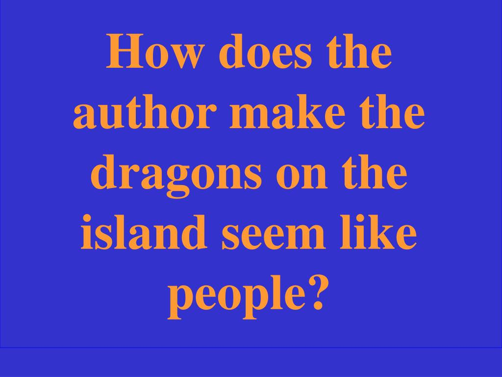 How does the author make the dragons on the island seem like people?