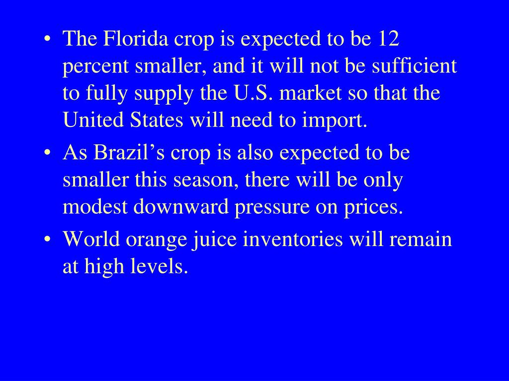 The Florida crop is expected to be 12 percent smaller, and it will not be sufficient to fully supply the U.S. market so that the United States will need to import.